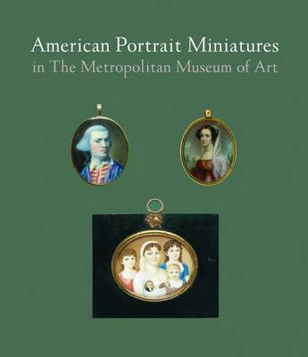 American Portrait Miniatures in The Metropolitan Museum of Art by Carrie Rebora Barratt image