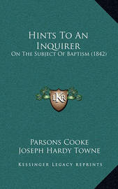 Hints to an Inquirer: On the Subject of Baptism (1842) by Parsons Cooke