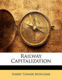Railway Capitalization by Harry Turner Newcomb