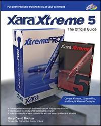 Xara Xtreme 5: The Official Guide by Gary David Bouton