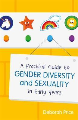 A Practical Guide to Gender Diversity and Sexuality in Early Years by Deborah Price