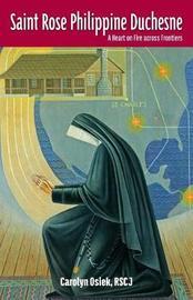 Saint Rose Philippine Duchesne by Rscj Carolyn Osiek