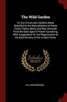 The Wild Garden by William Robinson