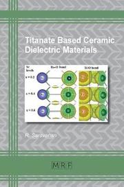 Titanate Based Ceramic Dielectric Materials by Saravanan R.