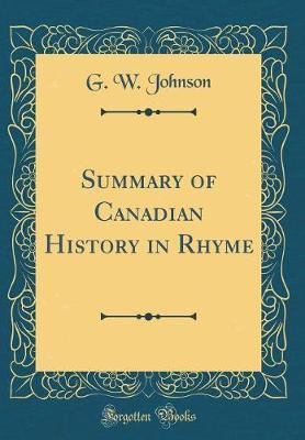 Summary of Canadian History in Rhyme (Classic Reprint) by G W Johnson