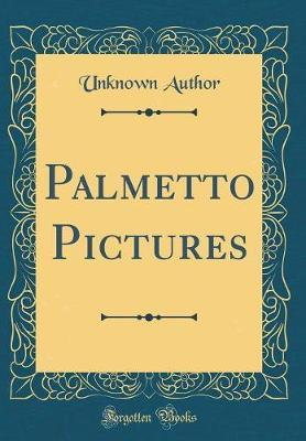 Palmetto Pictures (Classic Reprint) by Unknown Author