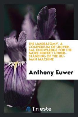 The Limeratomy. a Compedium of Universal Knowledge for the More Perfect Understanding of the Human Machine by Anthony Euwer image