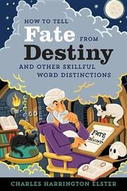 How to Tell Fate from Destiny by Charles Harrington Elster