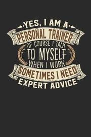 Yes, I Am a Personal Trainer of Course I Talk to Myself When I Work Sometimes I Need Expert Advice by Maximus Designs image