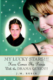 My Lucky Stars!!! Here Comes the Prince: With the Drama Queen!! by J.M. Rusin image