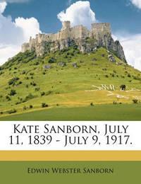 Kate Sanborn, July 11, 1839 - July 9, 1917. by Edwin Webster Sanborn