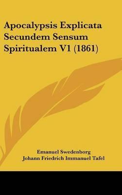 Apocalypsis Explicata Secundem Sensum Spiritualem V1 (1861) by Emanuel Swedenborg