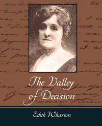 The Valley of Decision by Wharton Edith Wharton