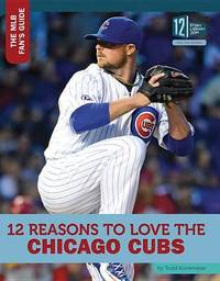 12 Reasons to Love the Chicago Cubs by Todd Kortemeier