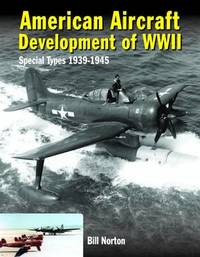 American Aircraft Development of WWII by William Norton