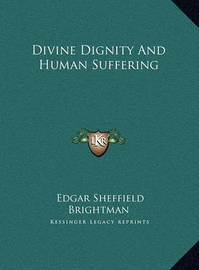 Divine Dignity and Human Suffering Divine Dignity and Human Suffering by Edgar Sheffield Brightman image