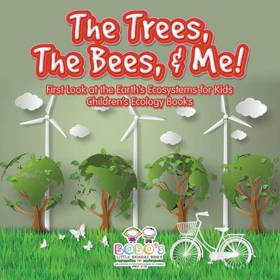 The Trees, the Bees, & Me! First Look at the Earth's Ecosystems for Kids - Children's Ecology Books by Bobo's Little Brainiac Books