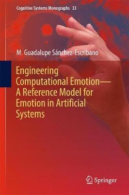 Engineering Computational Emotion - A Reference Model for Emotion in Artificial Systems by M. Guadalupe Sanchez-Escribano