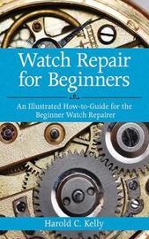 Watch Repair for Beginners by Harold Caleb Kelly