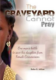 The Graveyard Cannot Pray by Jallow Jallow