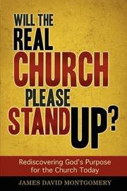 Will the Real Church Please Stand Up? by James David Montgomery