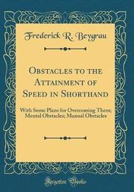 Obstacles to the Attainment of Speed in Shorthand by Frederick R Beygrau image