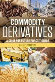 Commodity Derivatives by Paul E Peterson