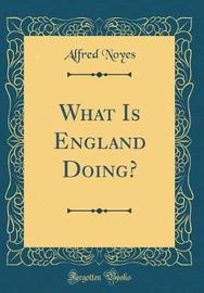 What Is England Doing? (Classic Reprint) by Alfred Noyes image