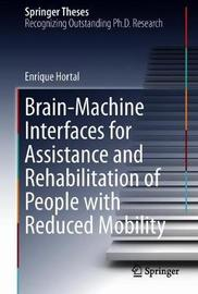 Brain-Machine Interfaces for Assistance and Rehabilitation of People with Reduced Mobility by Enrique Hortal