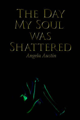 The Day My Soul Was Shattered by Angela Austin image