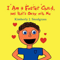 I Am a Foster Child, and That's Okay with Me by Kimberly J. Snodgrass image