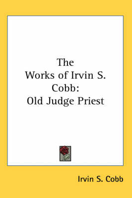 The Works of Irvin S. Cobb: Old Judge Priest by Irvin S Cobb image