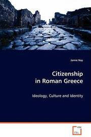 Citizenship in Roman Greece by Jamie Nay image