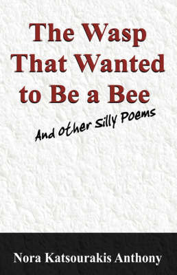 The Wasp That Wanted to Be a Bee and Other Silly Poems by Nora, Katsourakis Anthony