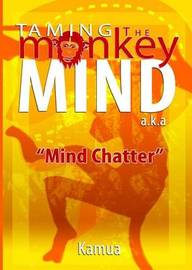 Taming the Monkey Mind by Ramsey Kamau