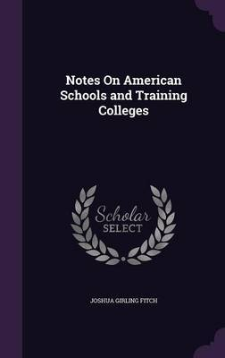 Notes on American Schools and Training Colleges by Joshua Girling Fitch image