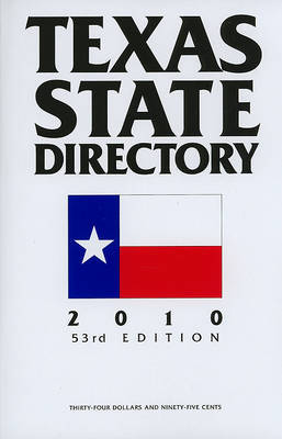 Texas State Directory: The Comprehensive Guide to the Decision-Makers in Texas Government