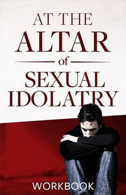 At the Altar of Sexual Idolatry Workbook-New Edition by Steve Gallagher image