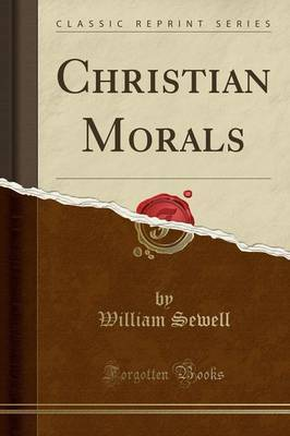 Christian Morals (Classic Reprint) by William Sewell