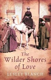 The Wilder Shores Of Love by Lesley Blanch image