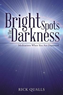 Bright Spots in the Darkness by Rick Qualls