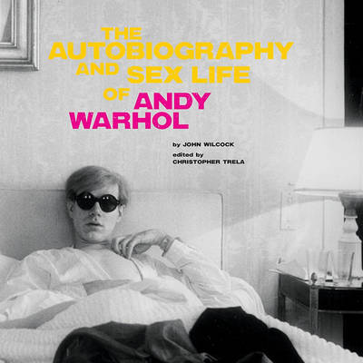 The Autobiography and Sex Life of Andy Warhol by John Wilcock