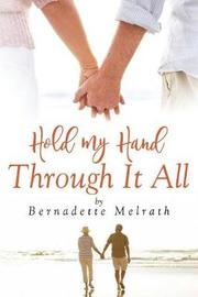 Hold My Hand Through It All by Bernadette Melrath