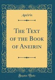 The Text of the Book of Aneirin (Classic Reprint) by Aneirin Aneirin image