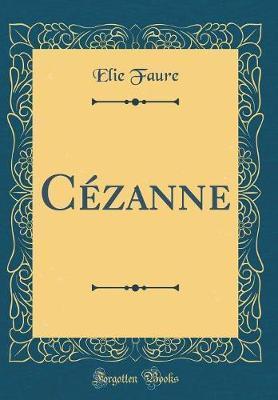 Cezanne (Classic Reprint) by Elie Faure image