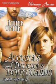 Augusta's Delicious Bodyguards [men of Montana 16] (Siren Publishing Menage Amour) by Eileen Green