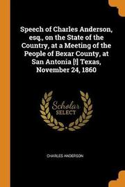 Speech of Charles Anderson, Esq., on the State of the Country, at a Meeting of the People of Bexar County, at San Antonia [!] Texas, November 24, 1860 by Charles Anderson