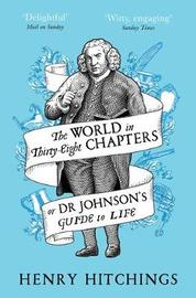 The World in Thirty-Eight Chapters or Dr Johnson's Guide to Life by Henry Hitchings