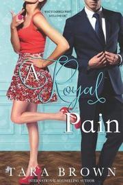 A Royal Pain by Tara Brown