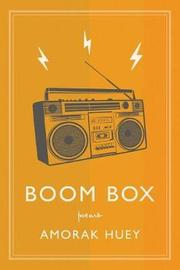 Boom Box by Amorak Huey